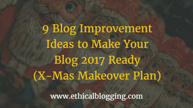 9 Blog Improvement Ideas to Make Your Blog 2017 Ready (X-Mas Makeover Plan)
