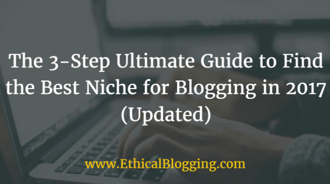 The 3-Step Ultimate Guide to Find the Best Niche for Blogging in 2018 (Updated)