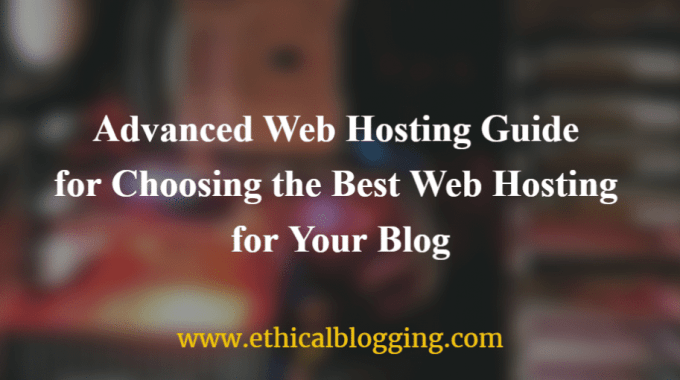 Advanced Web Hosting Guide for Choosing the Best Web Hosting for Your Blog