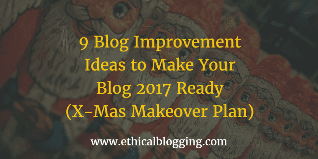 9 Blog Improvement Ideas to Make Your Blog 2017 Ready (X-Mas Makeover Plan) Featured Image