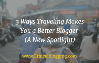 3 Ways Traveling Makes You a Better Blogger (A New Spotlight) Featured Image | www.ethicalblogging.com
