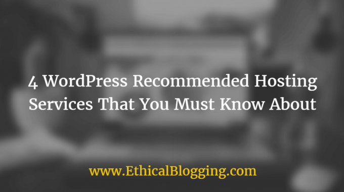 4 WordPress Recommended Hosting Services That You Must Know About