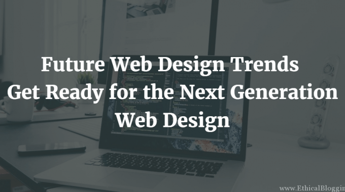 Future Web Design Trends: Get Ready for the Next Generation Web Design