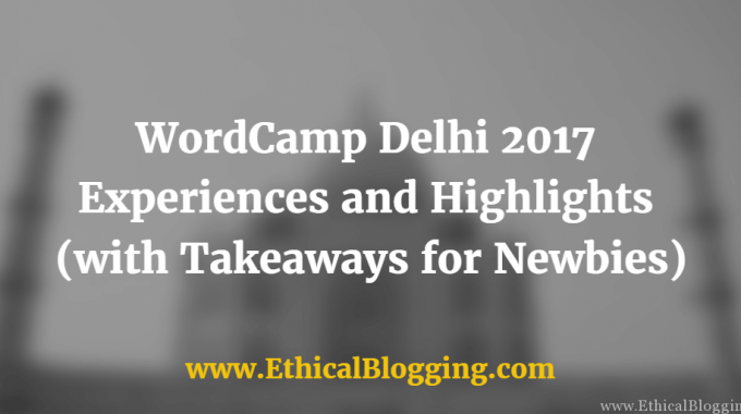 WordCamp Delhi 2017: Experiences and Highlights (with Takeaways for Newbies)