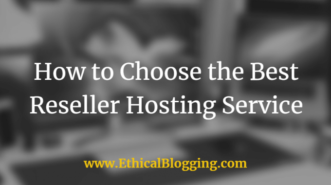 How to Choose the Best Reseller Hosting Service (Even You Have Never Done This)
