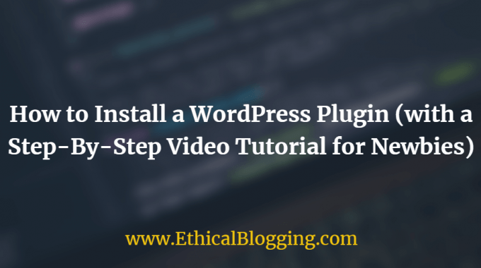 How to Install a WordPress Plugin (with a Step-By-Step Video Tutorial for Newbies)
